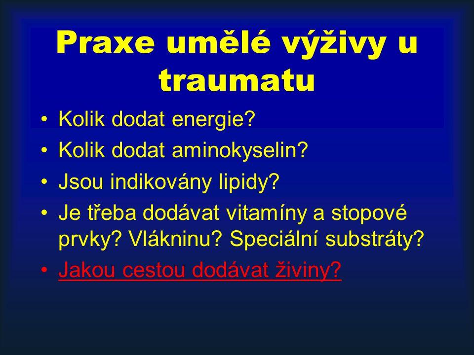 Praxe umělé výživy u traumatu Kolik dodat energie? Kolik dodat aminokyselin? Jsou indikovány lipidy? Je třeba dodávat vitamíny a stopové prvky? Vlákni