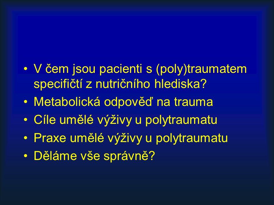 V čem jsou pacienti s (poly)traumatem specifičtí z nutričního hlediska? Metabolická odpověď na trauma Cíle umělé výživy u polytraumatu Praxe umělé výž