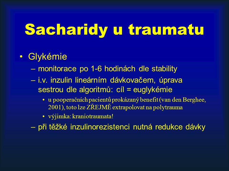 Sacharidy u traumatu Glykémie –monitorace po 1-6 hodinách dle stability –i.v. inzulin lineárním dávkovačem, úprava sestrou dle algoritmů: cíl = euglyk
