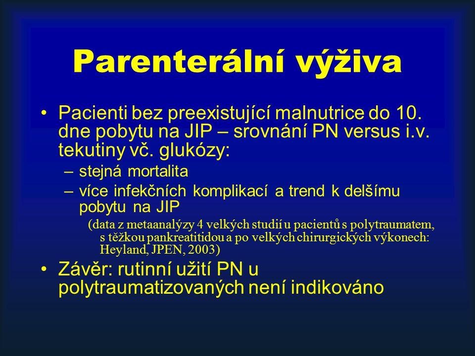 Parenterální výživa Pacienti bez preexistující malnutrice do 10. dne pobytu na JIP – srovnání PN versus i.v. tekutiny vč. glukózy: –stejná mortalita –