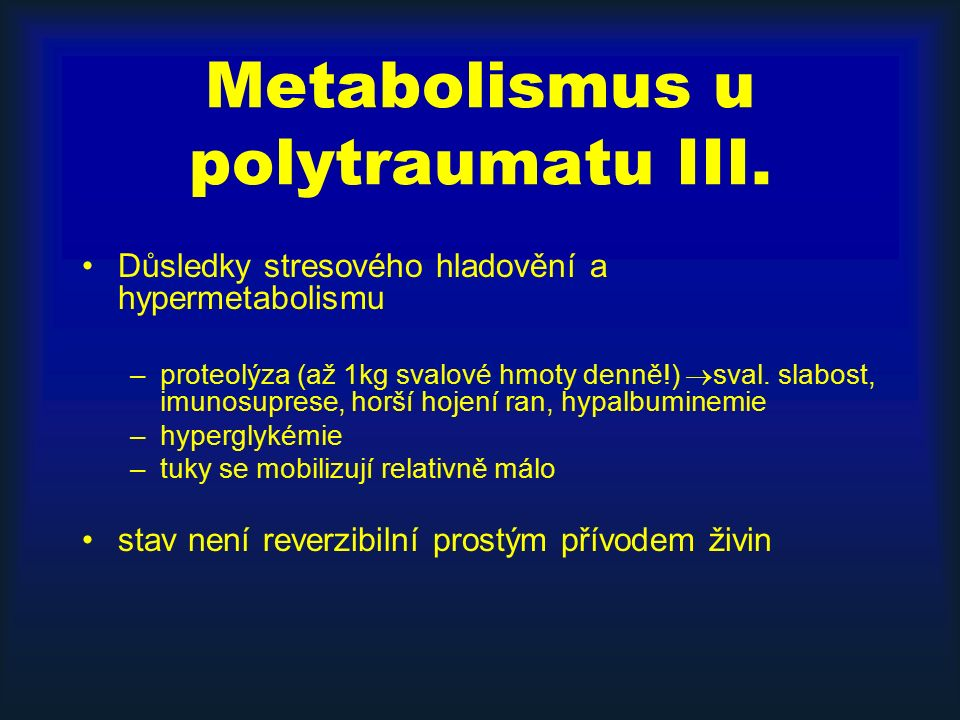Metabolismus u polytraumatu III. Důsledky stresového hladovění a hypermetabolismu –proteolýza (až 1kg svalové hmoty denně!)  sval. slabost, imunosupr