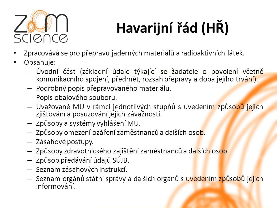 Havarijní řád (HŘ) Zpracovává se pro přepravu jaderných materiálů a radioaktivních látek.
