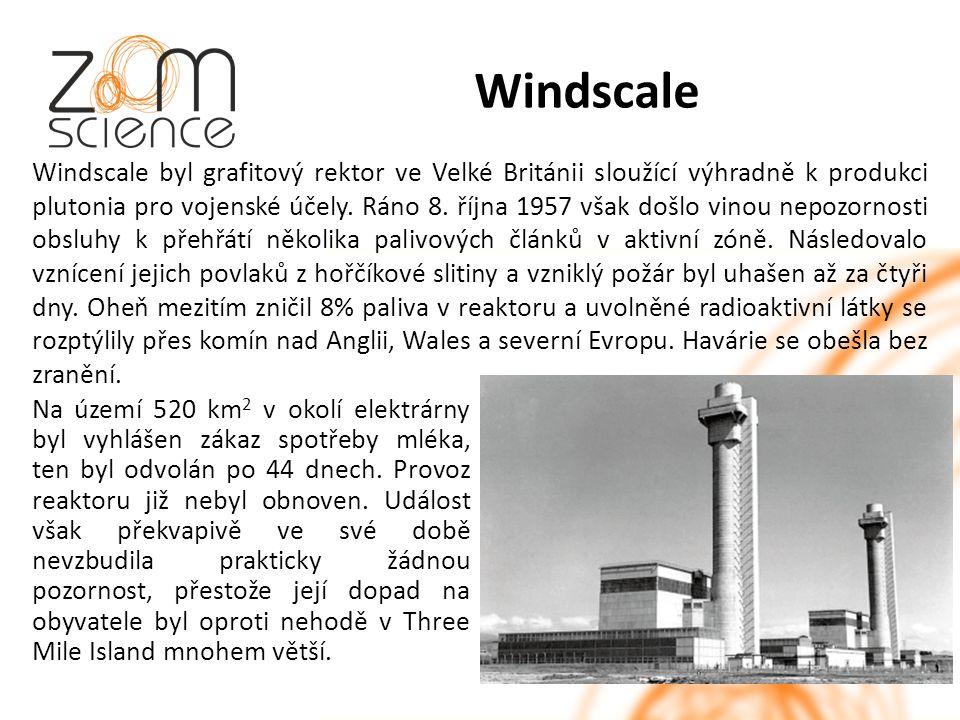 Windscale Windscale byl grafitový rektor ve Velké Británii sloužící výhradně k produkci plutonia pro vojenské účely.