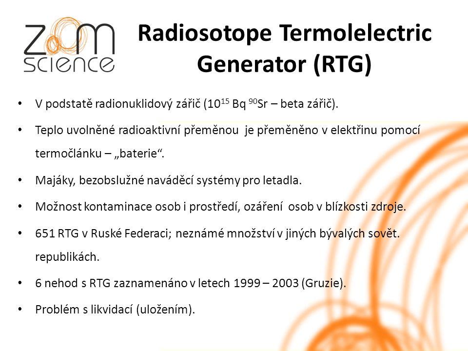 Radiosotope Termolelectric Generator (RTG) V podstatě radionuklidový zářič (10 15 Bq 90 Sr – beta zářič).