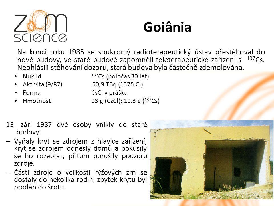 Goiânia Na konci roku 1985 se soukromý radioterapeutický ústav přestěhoval do nové budovy, ve staré budově zapomněli teleterapeutické zařízení s 137 Cs.