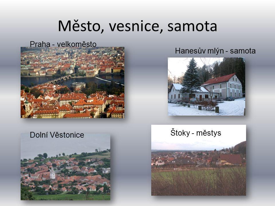 Město, vesnice, samota Praha - velkoměsto Hanesův mlýn - samota Štoky - městys Dolní Věstonice
