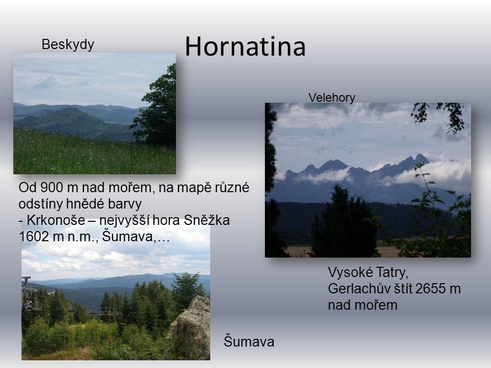 Hornatina Velehory Od 900 m nad mořem, na mapě různé odstíny hnědé barvy - Krkonoše – nejvyšší hora Sněžka 1602 m n.m., Šumava,… Beskydy Vysoké Tatry, Gerlachův štít 2655 m nad mořem Šumava