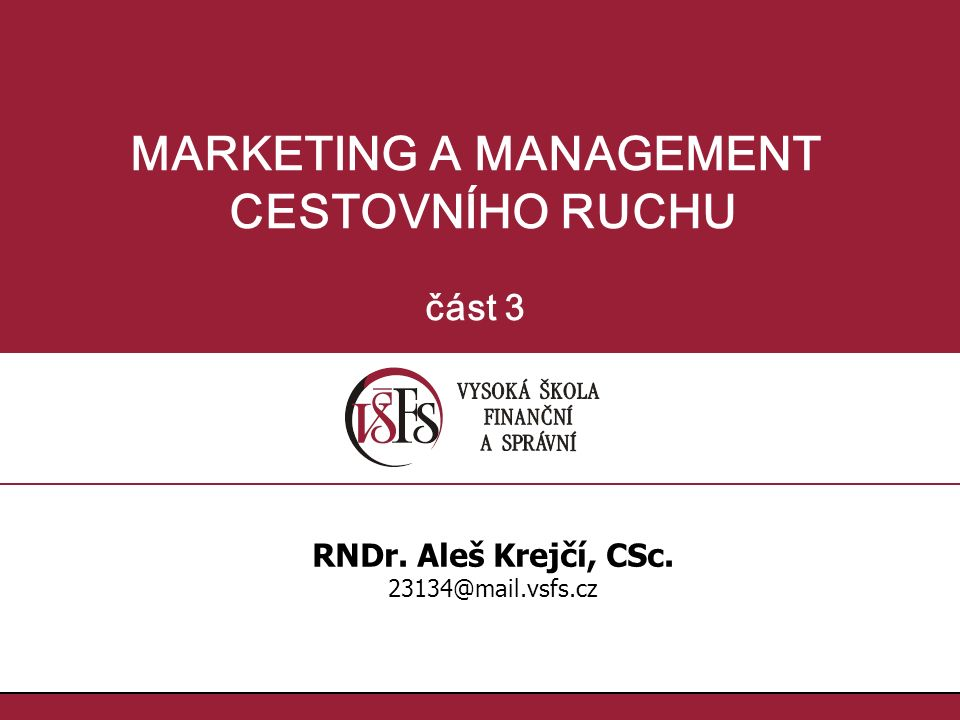 1.1.1.1. MARKETING A MANAGEMENT CESTOVNÍHO RUCHU část 3 RNDr. Aleš Krejčí, CSc. 23134@mail.vsfs.cz