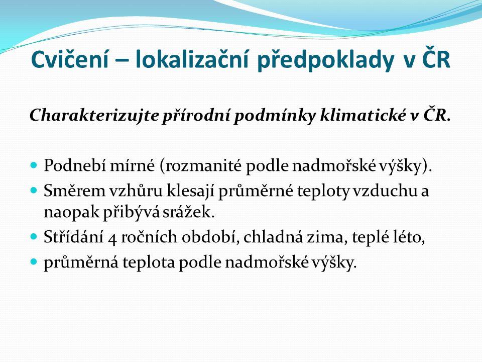 Cvičení – lokalizační předpoklady v ČR Charakterizujte přírodní podmínky klimatické v ČR.
