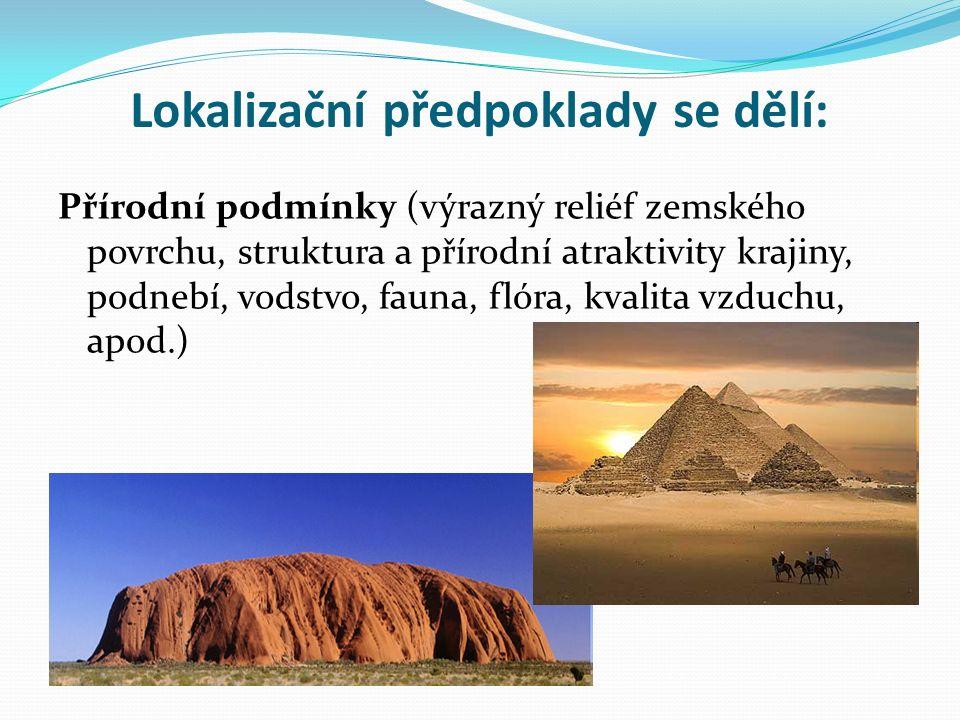 Lokalizační předpoklady se dělí: Přírodní podmínky (výrazný reliéf zemského povrchu, struktura a přírodní atraktivity krajiny, podnebí, vodstvo, fauna, flóra, kvalita vzduchu, apod.)
