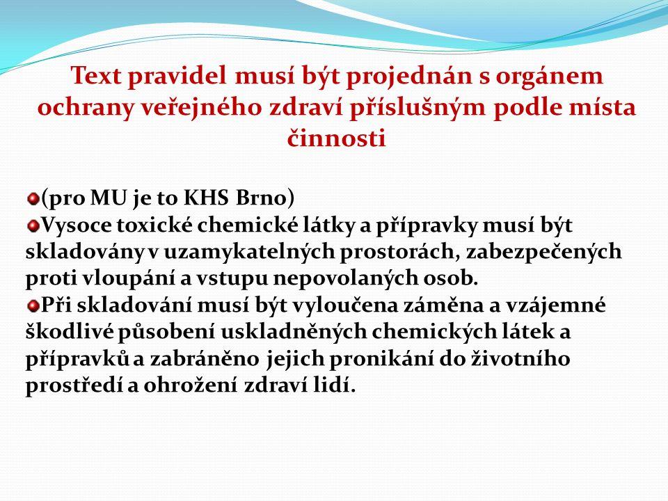 Text pravidel musí být projednán s orgánem ochrany veřejného zdraví příslušným podle místa činnosti (pro MU je to KHS Brno) Vysoce toxické chemické látky a přípravky musí být skladovány v uzamykatelných prostorách, zabezpečených proti vloupání a vstupu nepovolaných osob.