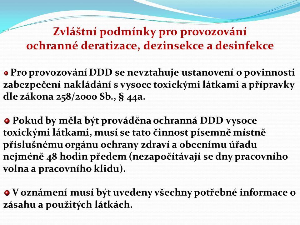 Zvláštní podmínky pro provozování ochranné deratizace, dezinsekce a desinfekce Pro provozování DDD se nevztahuje ustanovení o povinnosti zabezpečení nakládání s vysoce toxickými látkami a přípravky dle zákona 258/2000 Sb., § 44a.