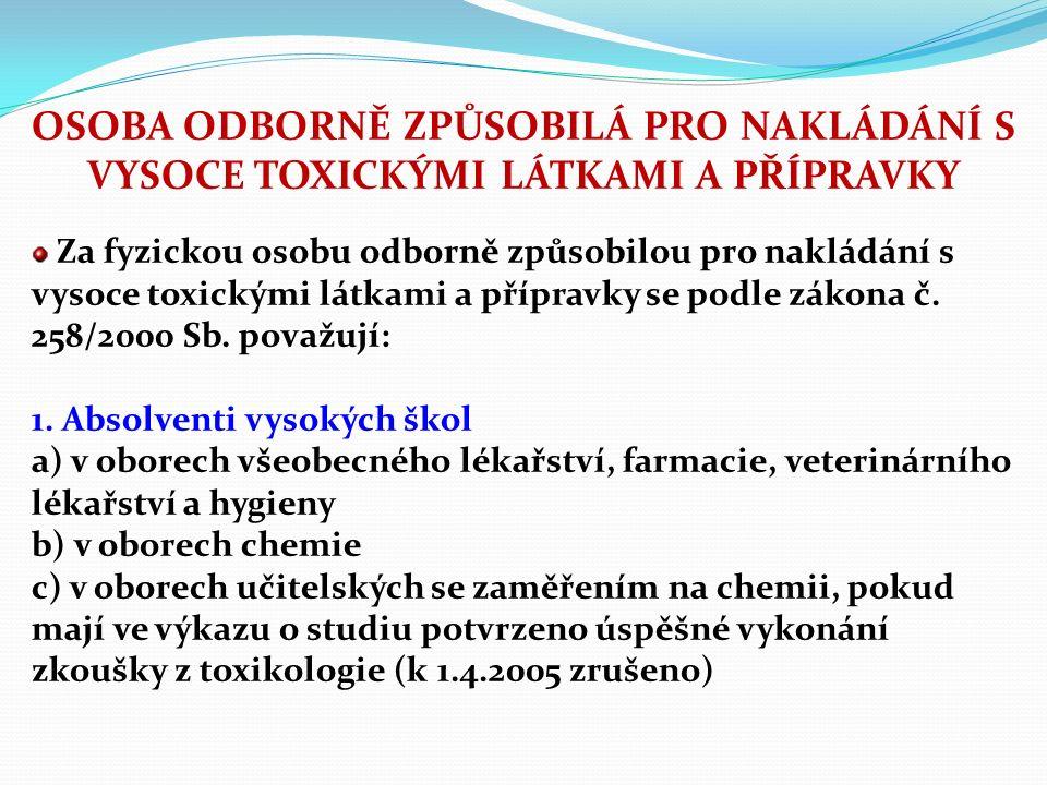 OSOBA ODBORNĚ ZPŮSOBILÁ PRO NAKLÁDÁNÍ S VYSOCE TOXICKÝMI LÁTKAMI A PŘÍPRAVKY Za fyzickou osobu odborně způsobilou pro nakládání s vysoce toxickými látkami a přípravky se podle zákona č.