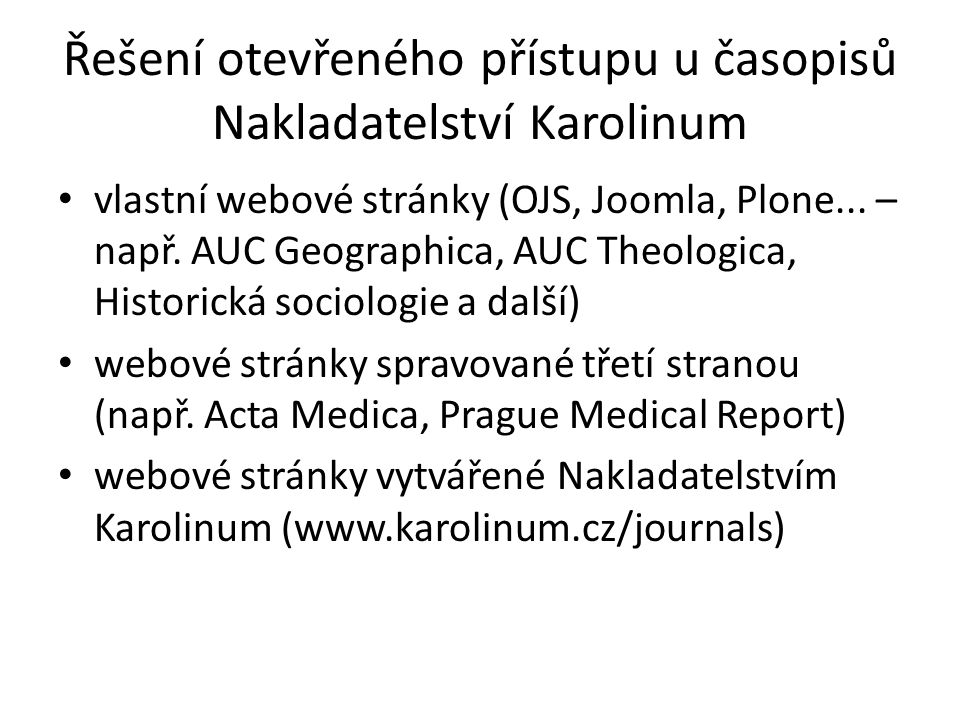 Řešení otevřeného přístupu u časopisů Nakladatelství Karolinum vlastní webové stránky (OJS, Joomla, Plone... – např. AUC Geographica, AUC Theologica,