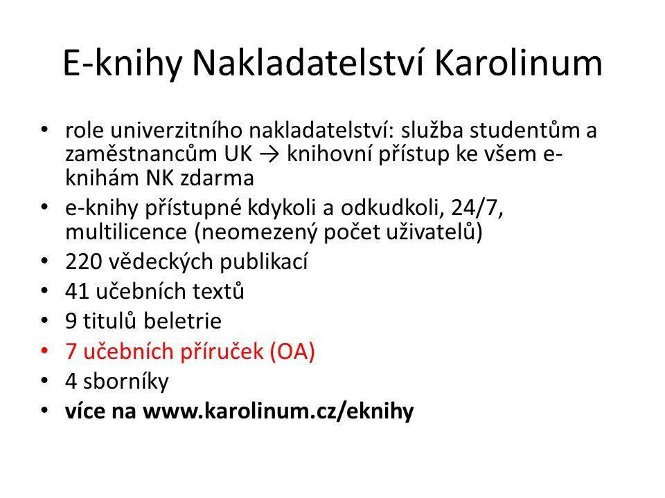 E-knihy Nakladatelství Karolinum role univerzitního nakladatelství: služba studentům a zaměstnancům UK → knihovní přístup ke všem e- knihám NK zdarma e-knihy přístupné kdykoli a odkudkoli, 24/7, multilicence (neomezený počet uživatelů) 220 vědeckých publikací 41 učebních textů 9 titulů beletrie 7 učebních příruček (OA) 4 sborníky více na www.karolinum.cz/eknihy