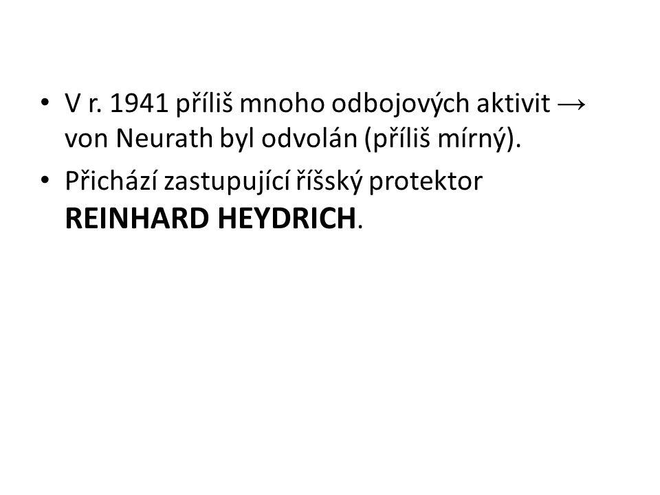 V r. 1941 příliš mnoho odbojových aktivit → von Neurath byl odvolán (příliš mírný).