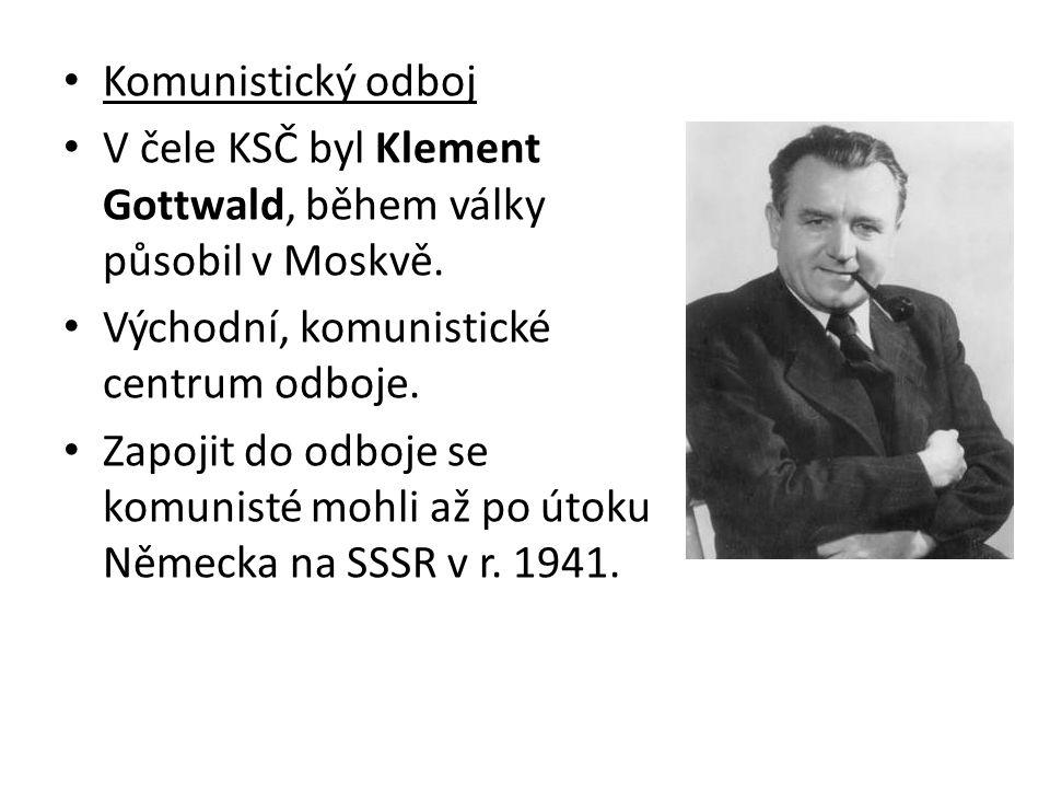 Komunistický odboj V čele KSČ byl Klement Gottwald, během války působil v Moskvě.