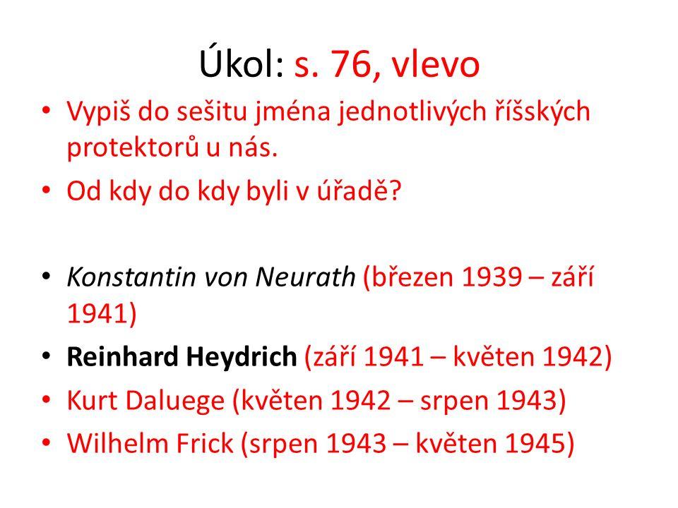 Úkol: s. 76, vlevo Vypiš do sešitu jména jednotlivých říšských protektorů u nás.