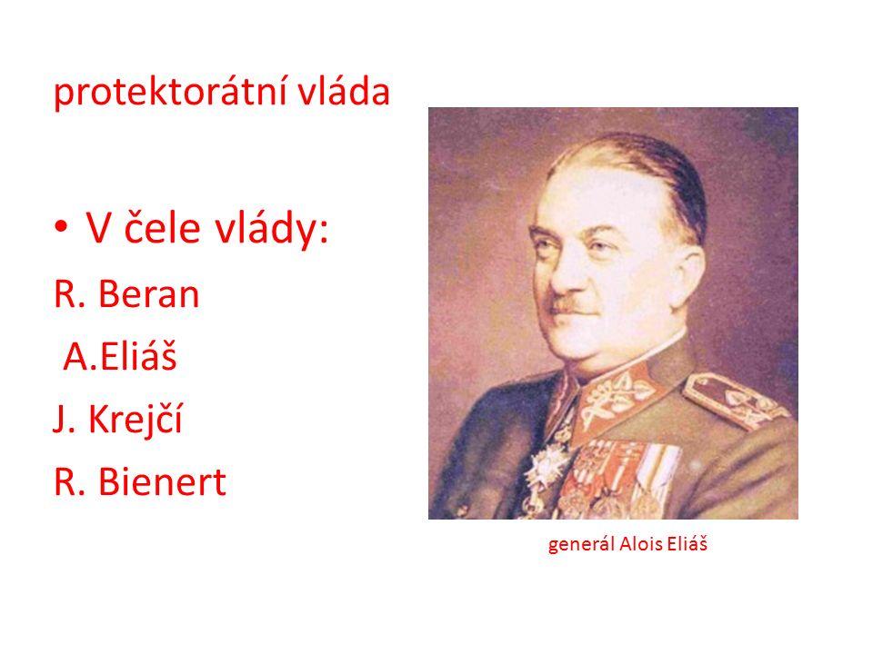 protektorátní vláda V čele vlády: R. Beran A.Eliáš J. Krejčí R. Bienert generál Alois Eliáš