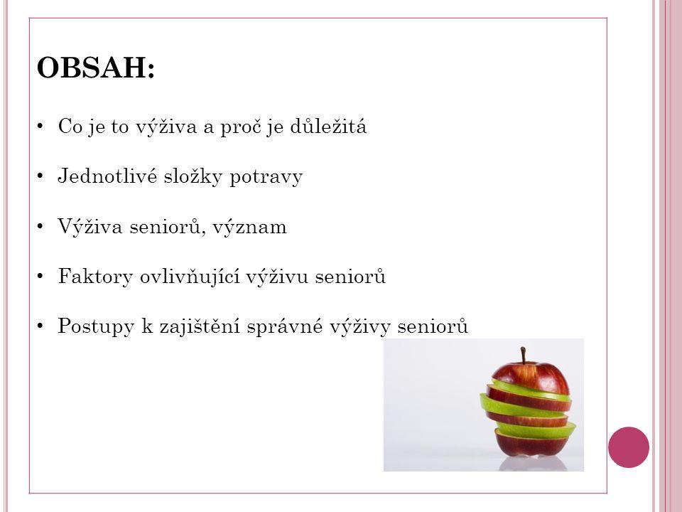 OBSAH: Co je to výživa a proč je důležitá Jednotlivé složky potravy Výživa seniorů, význam Faktory ovlivňující výživu seniorů Postupy k zajištění správné výživy seniorů
