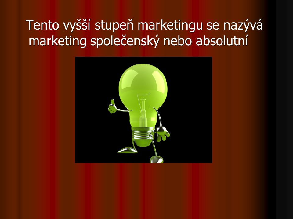 Tento vyšší stupeň marketingu se nazývá marketing společenský nebo absolutní Tento vyšší stupeň marketingu se nazývá marketing společenský nebo absolutní