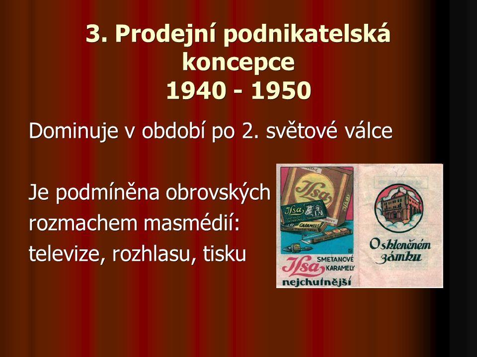 3. Prodejní podnikatelská koncepce 1940 - 1950 Dominuje v období po 2.