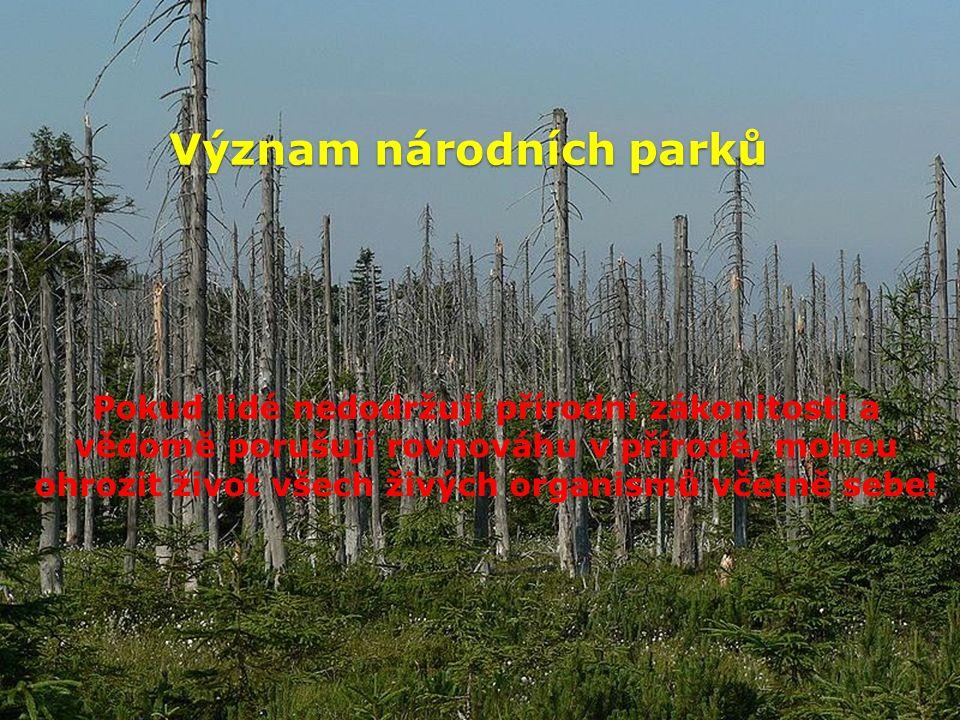 Význam národních parků Pokud lidé nedodržují přírodní zákonitosti a vědomě porušují rovnováhu v přírodě, mohou ohrozit život všech živých organismů vč