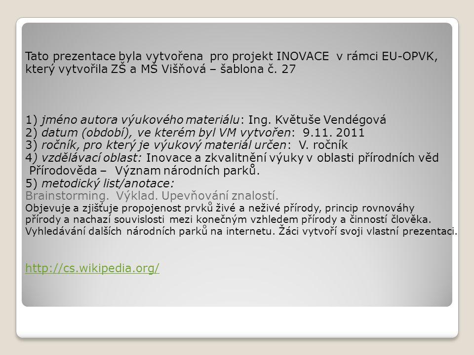 Tato prezentace byla vytvořena pro projekt INOVACE v rámci EU-OPVK, který vytvořila ZŠ a MŠ Višňová – šablona č. 27 1) jméno autora výukového materiál