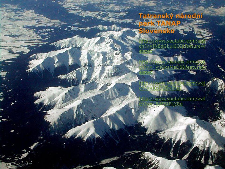 Tatranský národní park TANAP Slovensko http://www.youtube.com/wat ch?v=fNEdGbul0OI&feature=r elated http://www.youtube.com/wat ch?v=_yjiOkaMaD8&featur