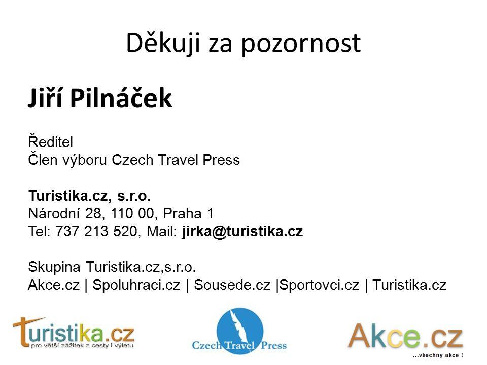 Děkuji za pozornost Jiří Pilnáček Ředitel Člen výboru Czech Travel Press Turistika.cz, s.r.o. Národní 28, 110 00, Praha 1 Tel: 737 213 520, Mail: jirk