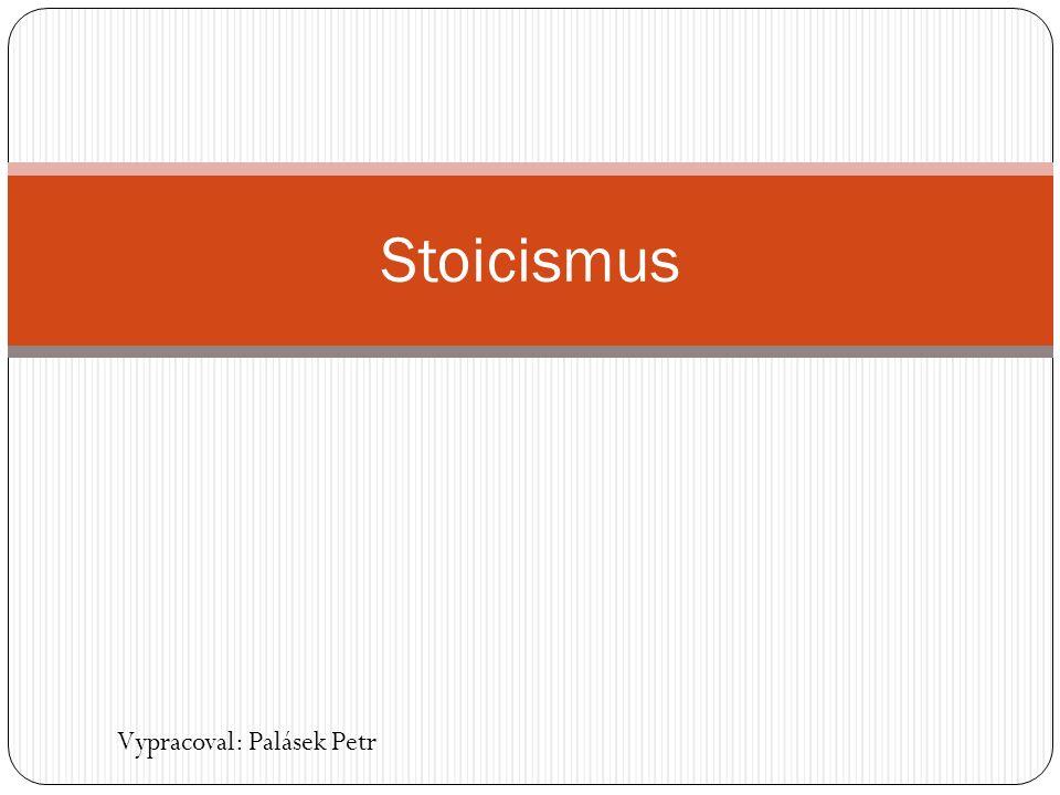 Stoicismus Vypracoval: Palásek Petr
