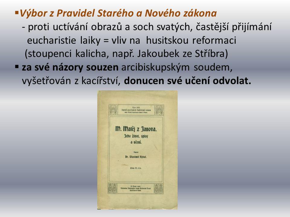  Výbor z Pravidel Starého a Nového zákona - proti uctívání obrazů a soch svatých, častější přijímání eucharistie laiky = vliv na husitskou reformaci