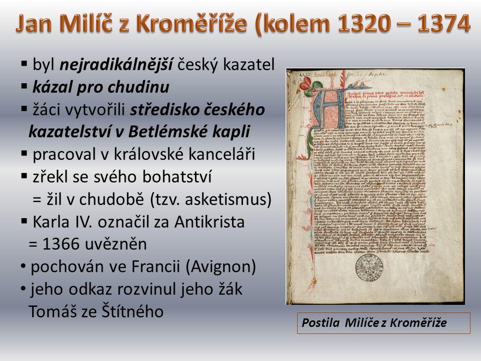  byl nejradikálnější český kazatel  kázal pro chudinu  žáci vytvořili středisko českého kazatelství v Betlémské kapli  pracoval v královské kancel
