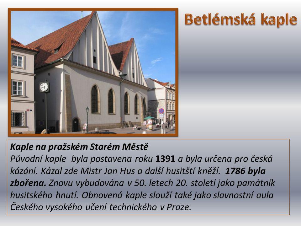 Kaple na pražském Starém Městě Původní kaple byla postavena roku 1391 a byla určena pro česká kázání. Kázal zde Mistr Jan Hus a další husitští kněží.