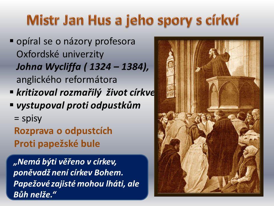  opíral se o názory profesora Oxfordské univerzity Johna Wycliffa ( 1324 – 1384), anglického reformátora  kritizoval rozmařilý život církve  vystup