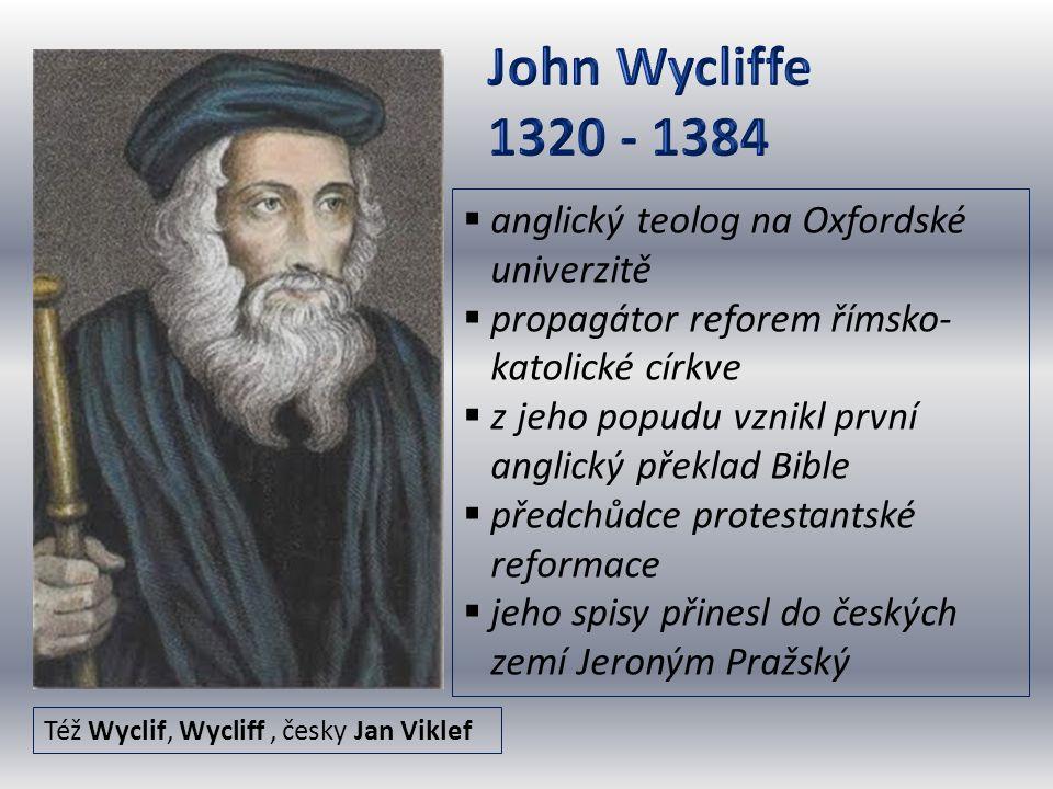 Též Wyclif, Wycliff, česky Jan Viklef  anglický teolog na Oxfordské univerzitě  propagátor reforem římsko- katolické církve  z jeho popudu vznikl p