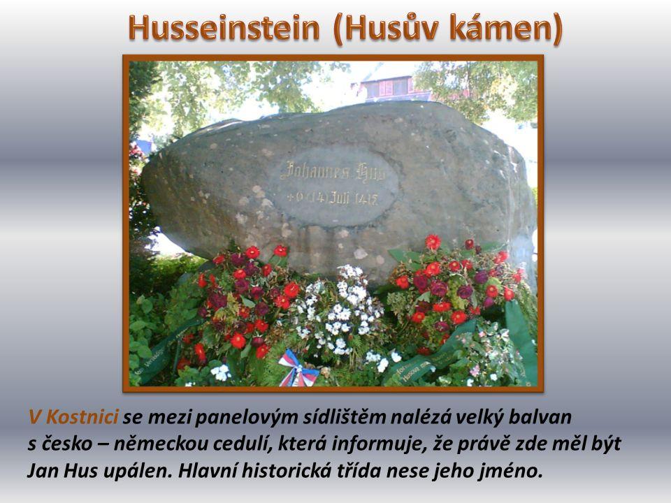 V Kostnici se mezi panelovým sídlištěm nalézá velký balvan s česko – německou cedulí, která informuje, že právě zde měl být Jan Hus upálen. Hlavní his