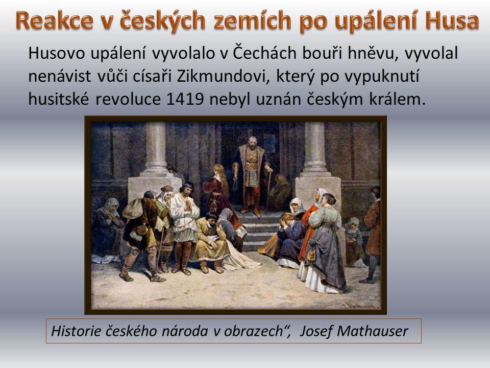 Husovo upálení vyvolalo v Čechách bouři hněvu, vyvolal nenávist vůči císaři Zikmundovi, který po vypuknutí husitské revoluce 1419 nebyl uznán českým k
