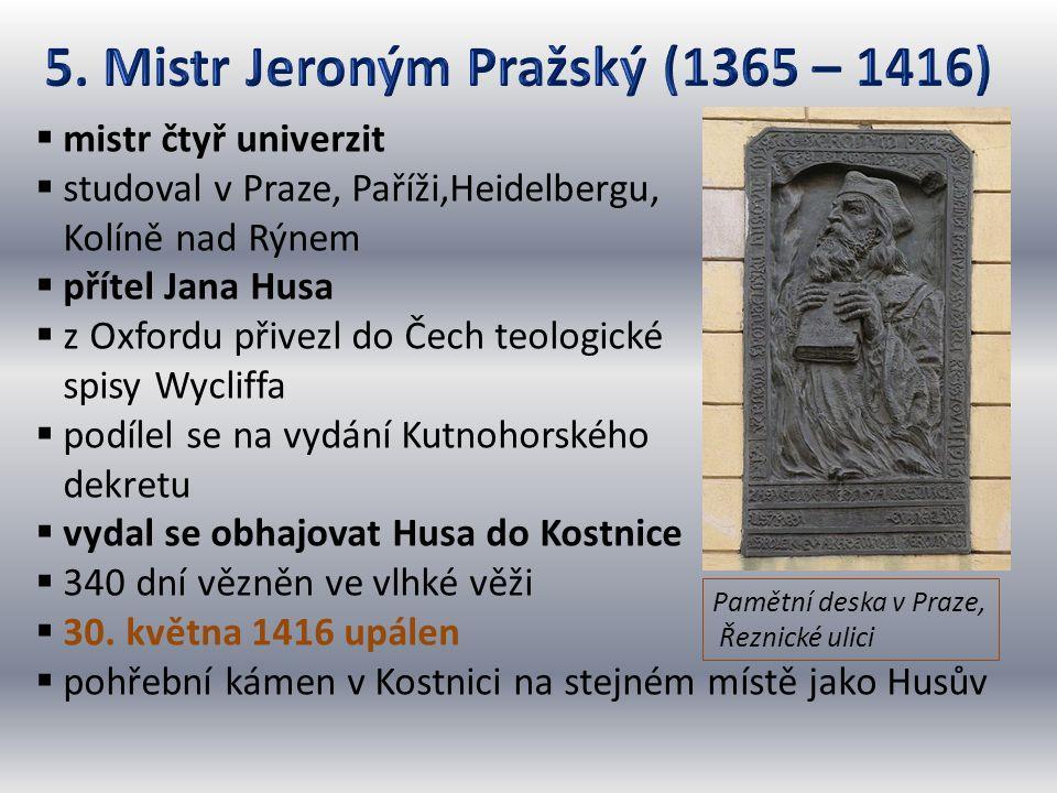  mistr čtyř univerzit  studoval v Praze, Paříži,Heidelbergu, Kolíně nad Rýnem  přítel Jana Husa  z Oxfordu přivezl do Čech teologické spisy Wyclif