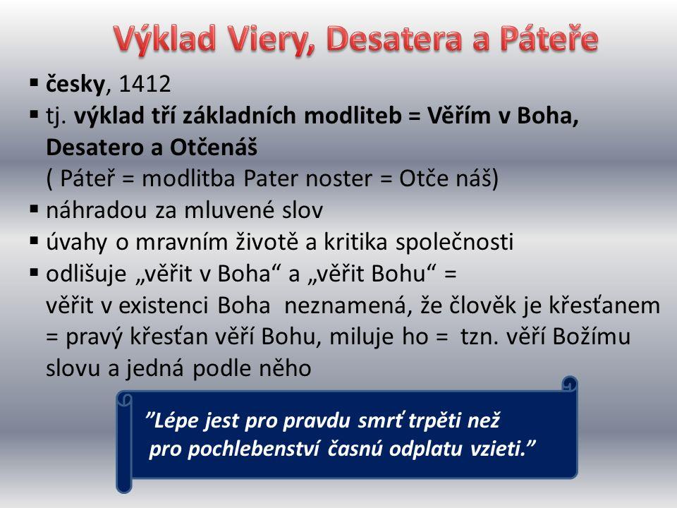  česky, 1412  tj. výklad tří základních modliteb = Věřím v Boha, Desatero a Otčenáš ( Páteř = modlitba Pater noster = Otče náš)  náhradou za mluven