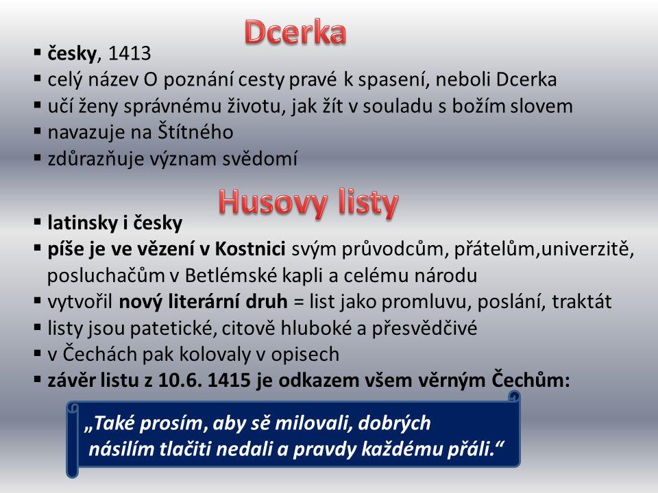  latinsky i česky  píše je ve vězení v Kostnici svým průvodcům, přátelům,univerzitě, posluchačům v Betlémské kapli a celému národu  vytvořil nový l