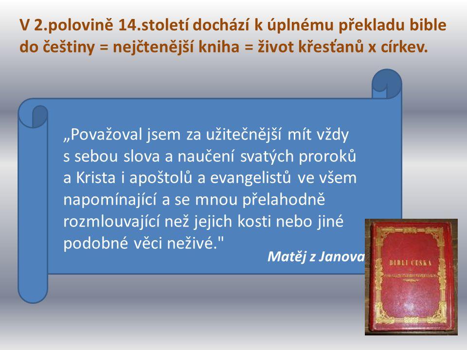 """V 2.polovině 14.století dochází k úplnému překladu bible do češtiny = nejčtenější kniha = život křesťanů x církev. """"Považoval jsem za užitečnější mít"""