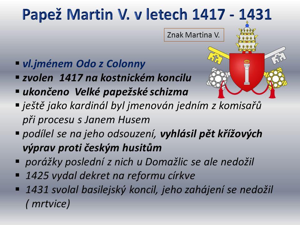  vl.jménem Odo z Colonny  zvolen 1417 na kostnickém koncilu  ukončeno Velké papežské schizma  ještě jako kardinál byl jmenován jedním z komisařů p