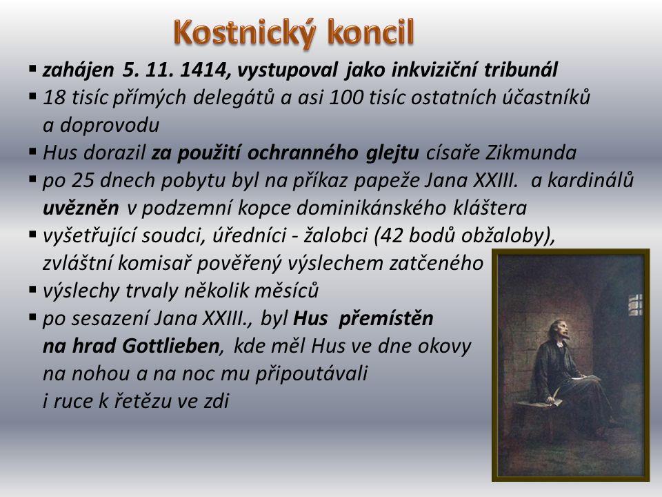  zahájen 5. 11. 1414, vystupoval jako inkviziční tribunál  18 tisíc přímých delegátů a asi 100 tisíc ostatních účastníků a doprovodu  Hus dorazil z