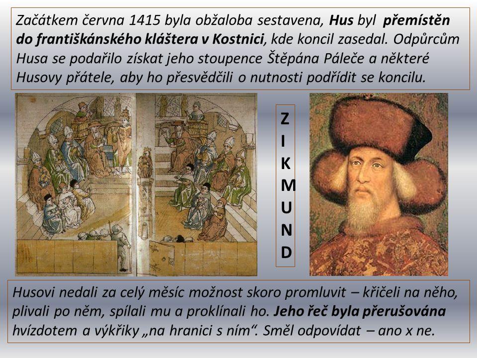 Začátkem června 1415 byla obžaloba sestavena, Hus byl přemístěn do františkánského kláštera v Kostnici, kde koncil zasedal. Odpůrcům Husa se podařilo