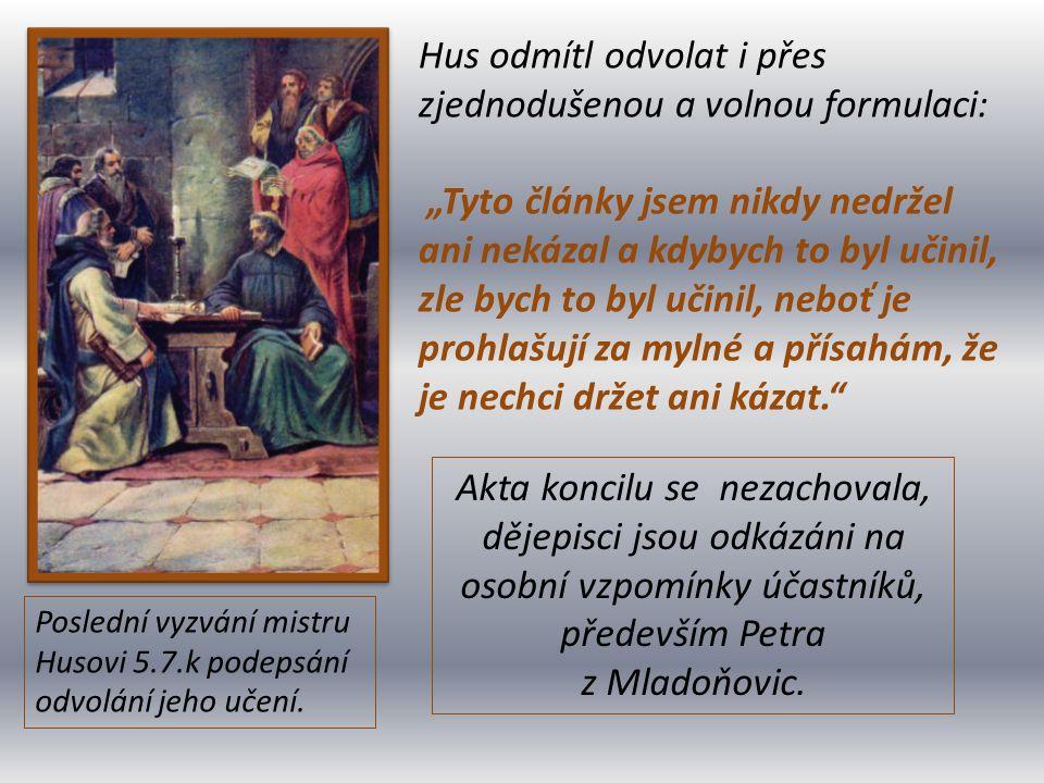 Akta koncilu se nezachovala, dějepisci jsou odkázáni na osobní vzpomínky účastníků, především Petra z Mladoňovic. Poslední vyzvání mistru Husovi 5.7.k