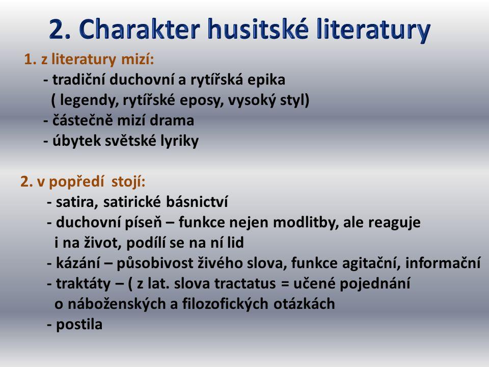 1. z literatury mizí: - tradiční duchovní a rytířská epika ( legendy, rytířské eposy, vysoký styl) - částečně mizí drama - úbytek světské lyriky 2. v