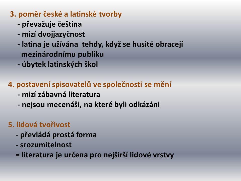 3. poměr české a latinské tvorby - převažuje čeština - mizí dvojjazyčnost - latina je užívána tehdy, když se husité obracejí mezinárodnímu publiku - ú