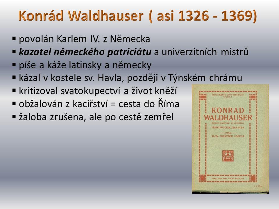  povolán Karlem IV. z Německa  kazatel německého patriciátu a univerzitních mistrů  píše a káže latinsky a německy  kázal v kostele sv. Havla, poz