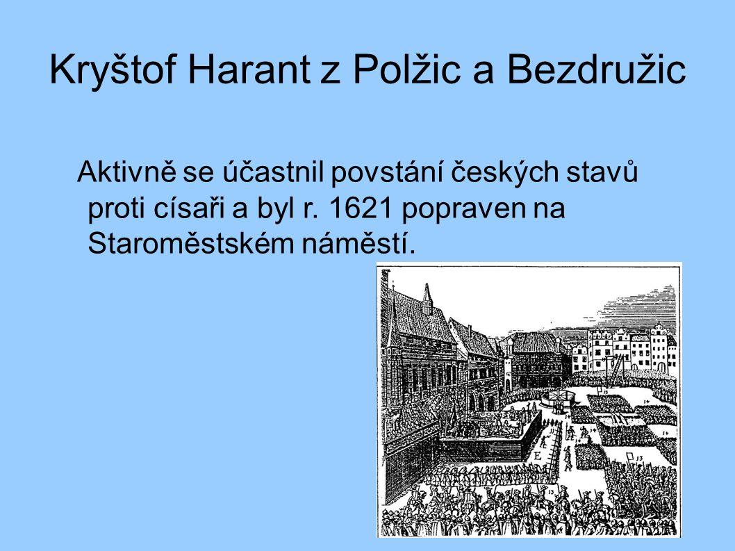 Kryštof Harant z Polžic a Bezdružic Aktivně se účastnil povstání českých stavů proti císaři a byl r. 1621 popraven na Staroměstském náměstí.